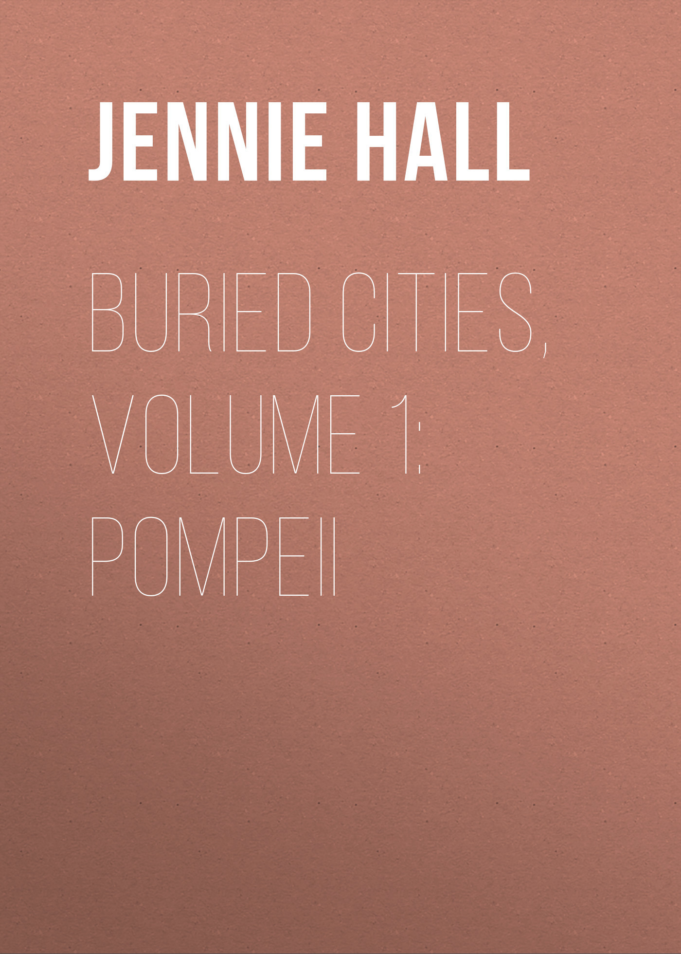 Jennie Hall Buried Cities, Volume 1: Pompeii футболка cities skylines written cities charcoal серая s