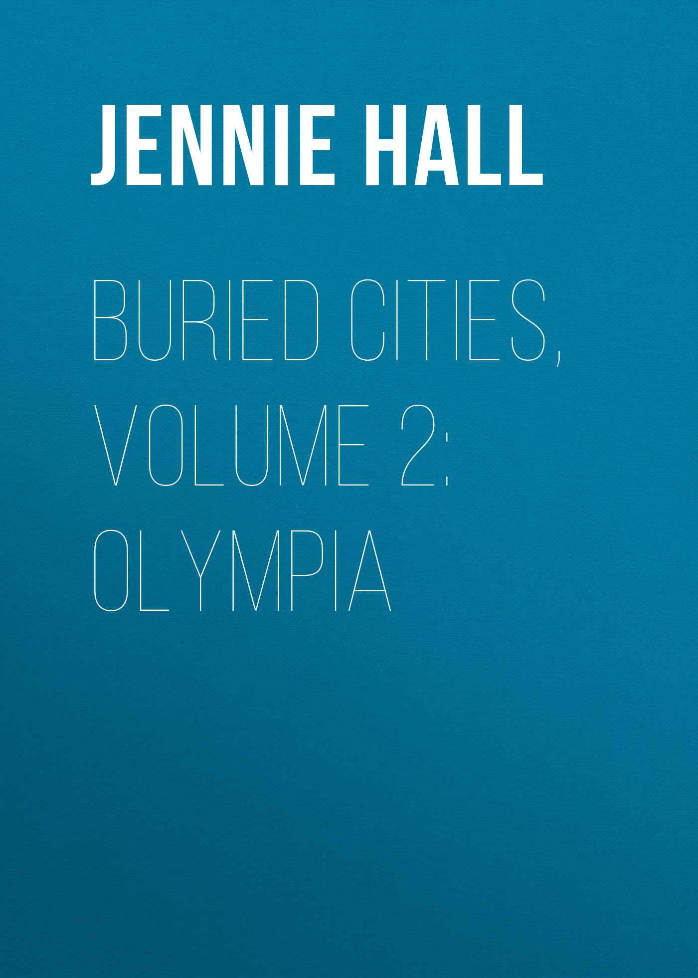 Jennie Hall Buried Cities, Volume 2: Olympia футболка cities skylines written cities charcoal серая s