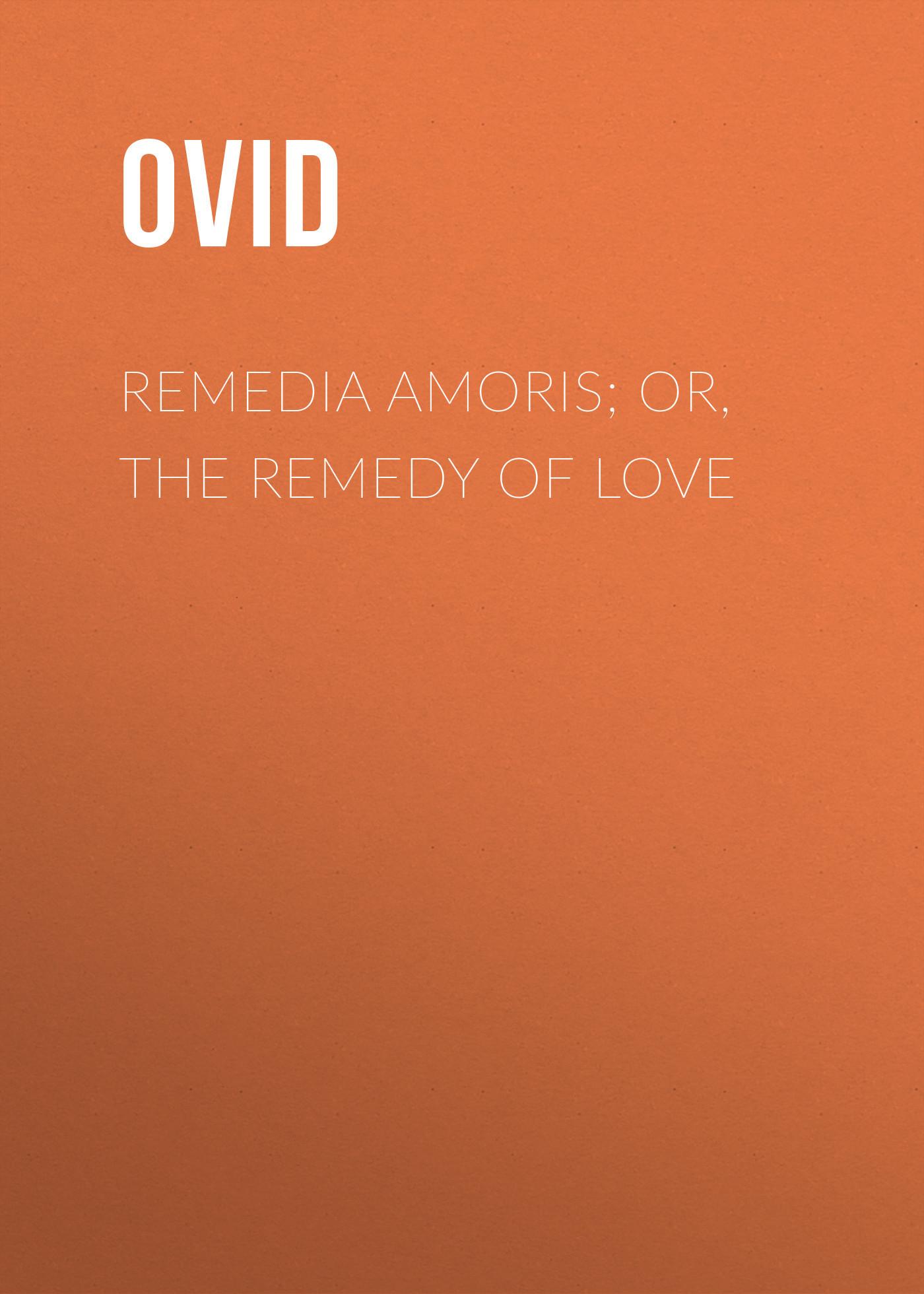 Ovid Remedia Amoris; or, The Remedy of Love godhuma patra swarasa a complimentary remedy for madhumeha