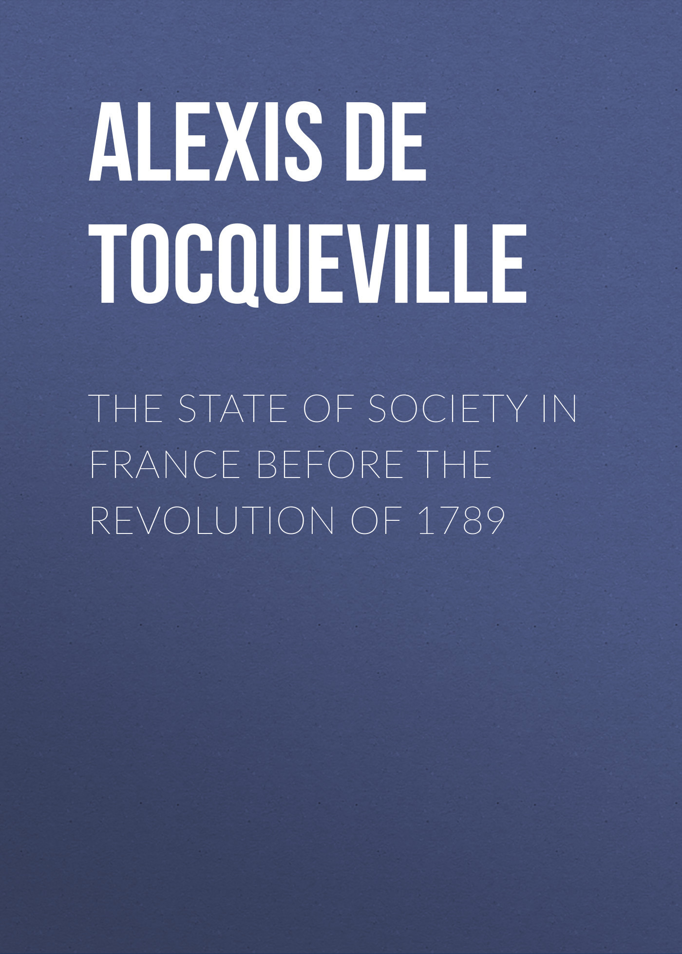 Alexis de Tocqueville The State of Society in France Before the Revolution of 1789 the night before easter