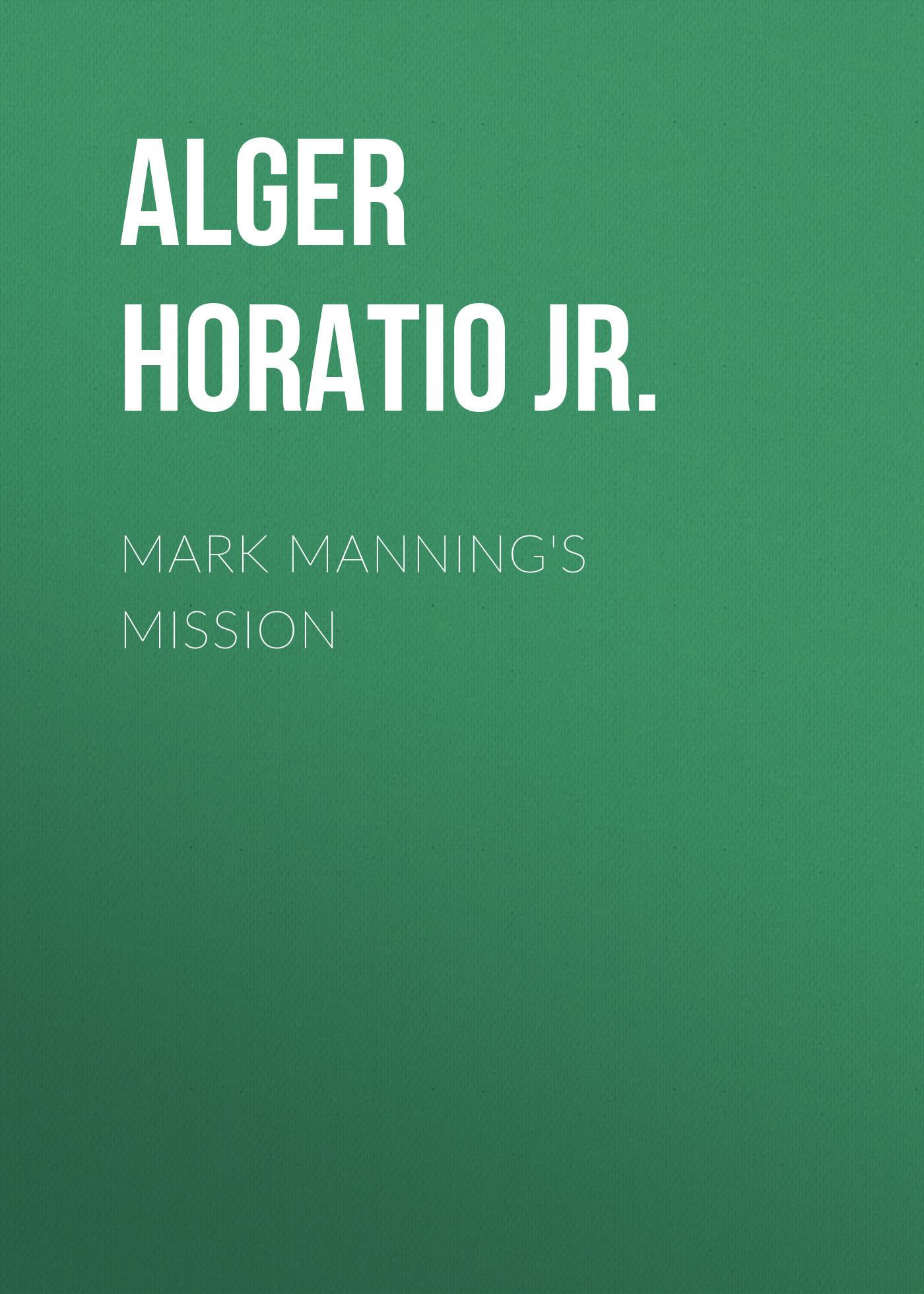 Alger Horatio Jr. Mark Manning's Mission horatio alger jr digging for gold