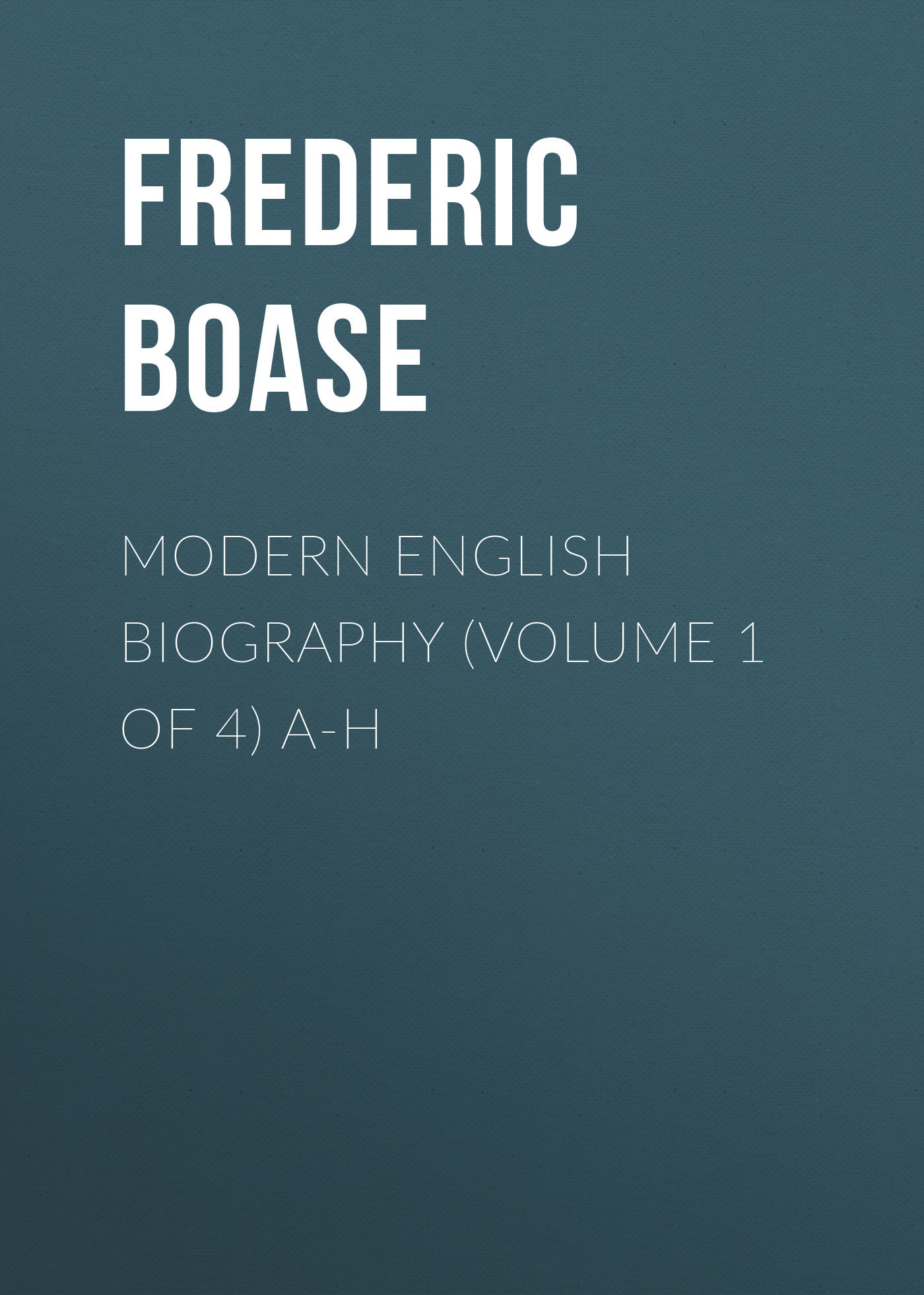 Frederic Boase Modern English Biography (volume 1 of 4) A-H