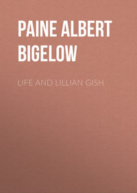 Paine Albert Bigelow - Life and Lillian Gish