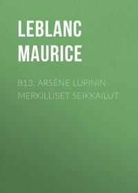 Leblanc Maurice - 813. Ars?ne Lupinin merkilliset seikkailut