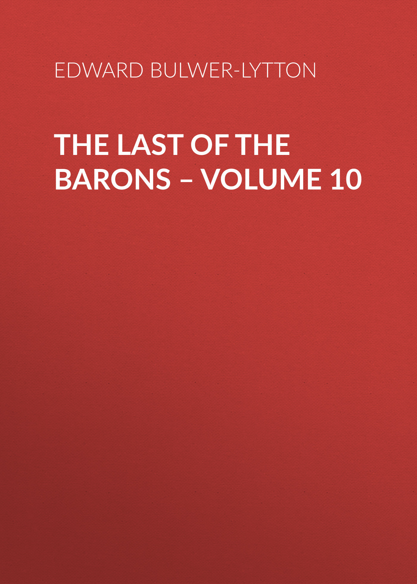 Эдвард Бульвер-Литтон The Last of the Barons – Volume 10 цена