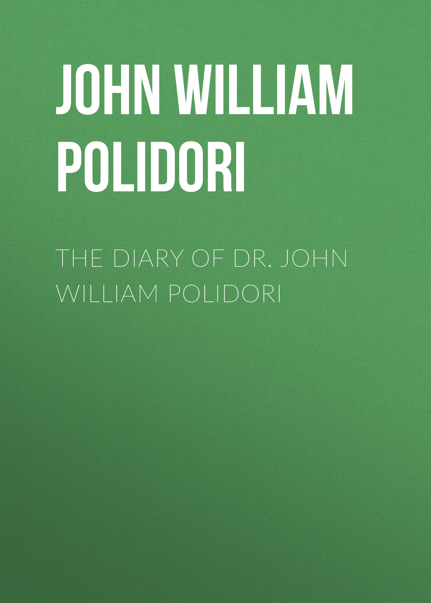 John William Polidori The Diary of Dr. John William Polidori
