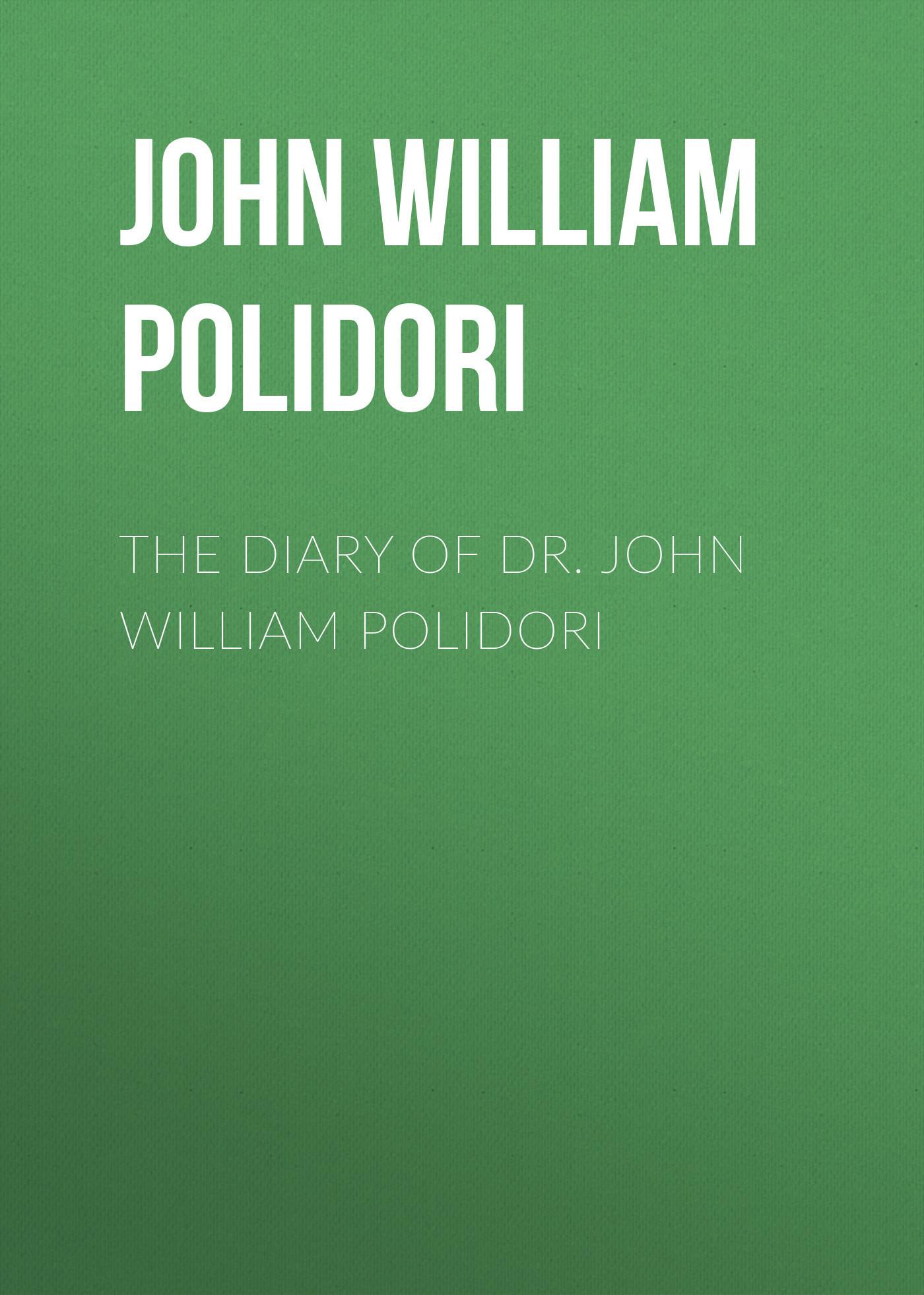 John William Polidori The Diary of Dr. John William Polidori william l wlac03bcorcm