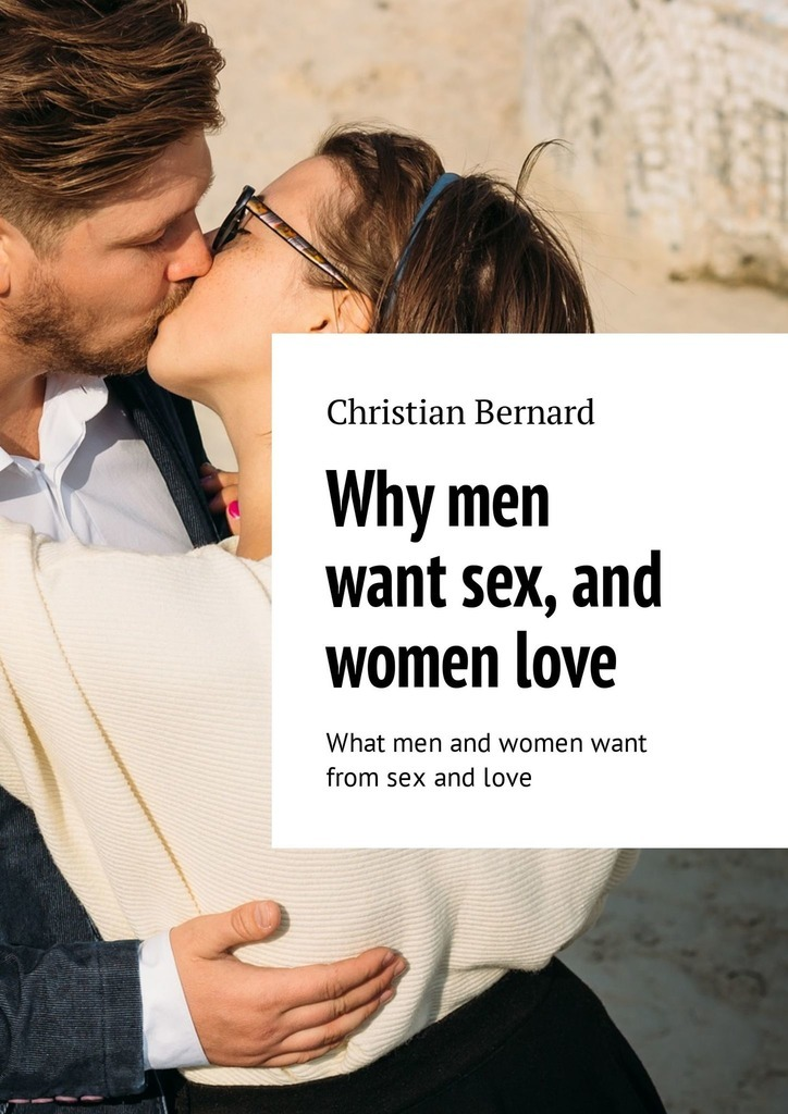Christian Bernard Why men want sex, and women love. What men and women want from sex and love hismith sex machine for women automatic retractable gun men masturbation dildos sex machines vibrators adult sex toys for women