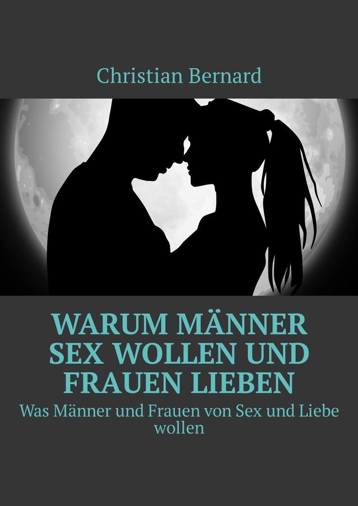 Christian Bernard Warum Männer Sex wollen und Frauen lieben. Was Männer und Frauen von Sex und Liebe wollen kontaktanzeigen von frauen jena
