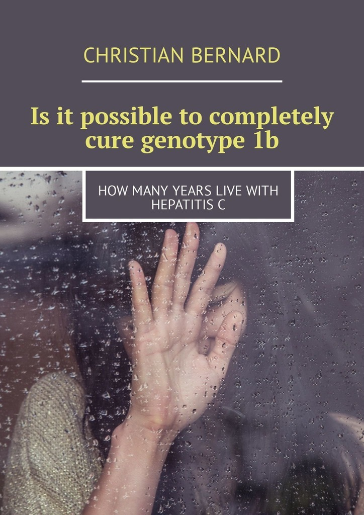 Christian Bernard Is it possible to completely cure genotype 1b. How many years live with hepatitis C christian bernard how to