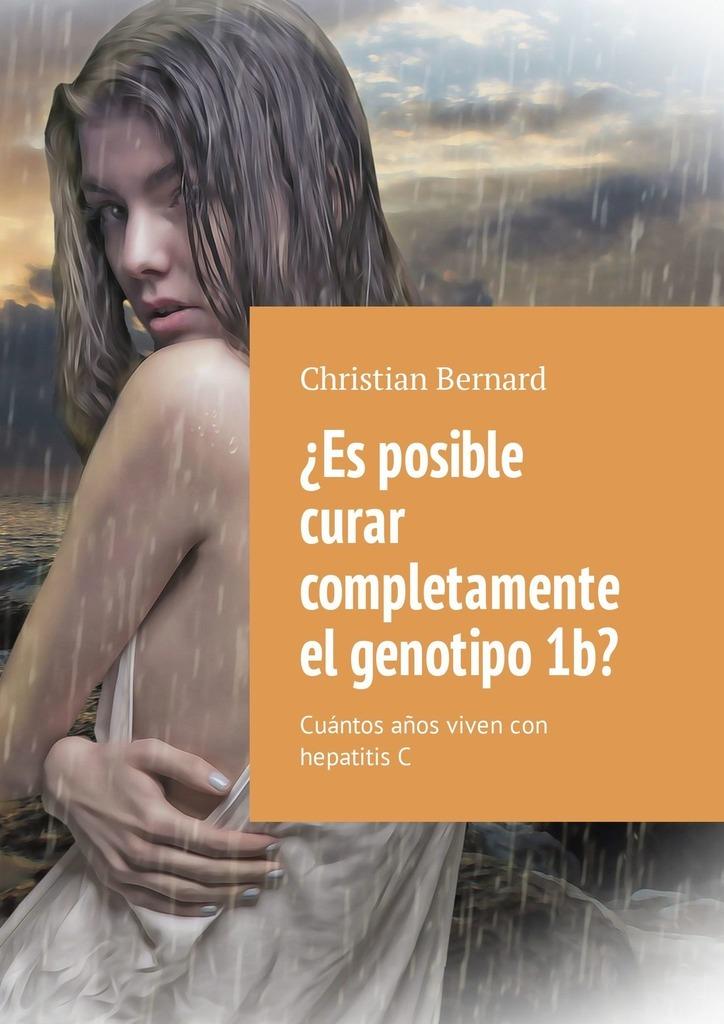 Christian Bernard ¿Es posible curar completamente el genotipo1b? Cuántos años vivencon hepatitisC llama llama sand and sun