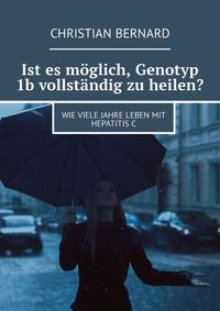 Christian Bernard - Ist es m?glich, Genotyp 1b vollst?ndig zu heilen? Wie viele Jahre lebenmit HepatitisC