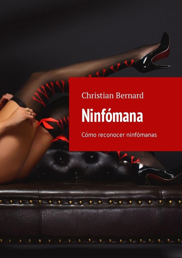 Christian Bernard Ninfómana. Cómo reconocer ninfómanas christian bernard cómo deshacerse de los celos el consejo del psicólogo