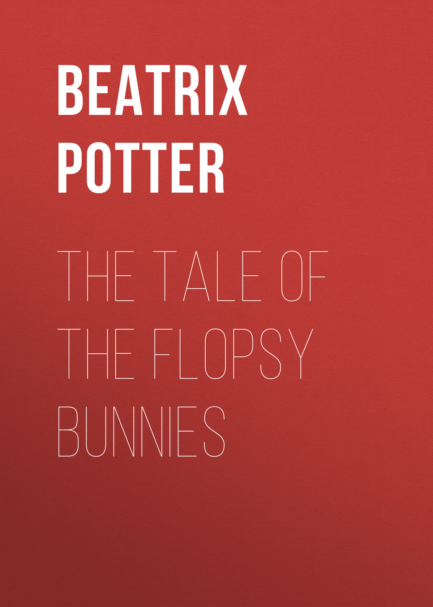 Беатрис Поттер The Tale of the Flopsy Bunnies the orphan s tale