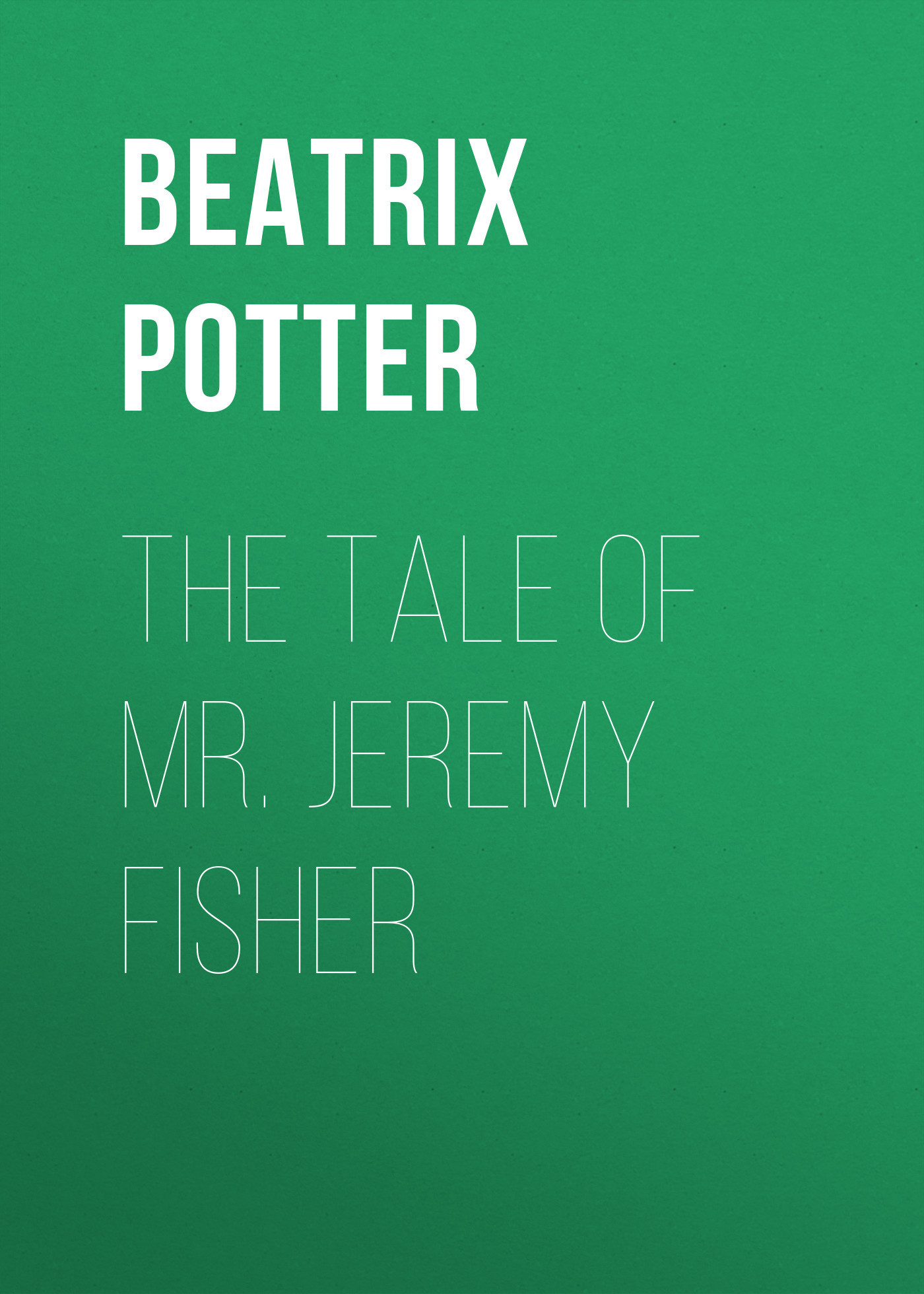 Беатрис Поттер The Tale of Mr. Jeremy Fisher because of mr terupt