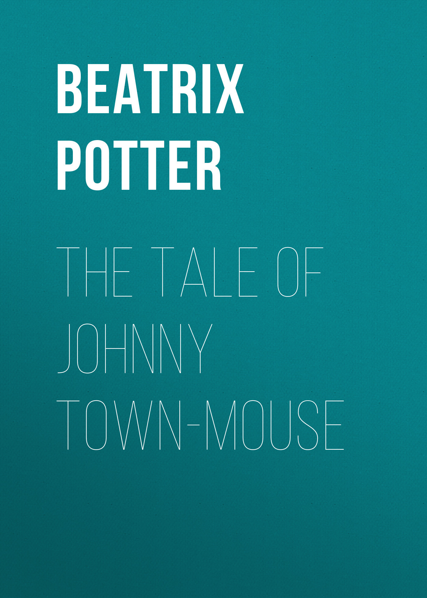 Беатрис Поттер The Tale of Johnny Town-Mouse