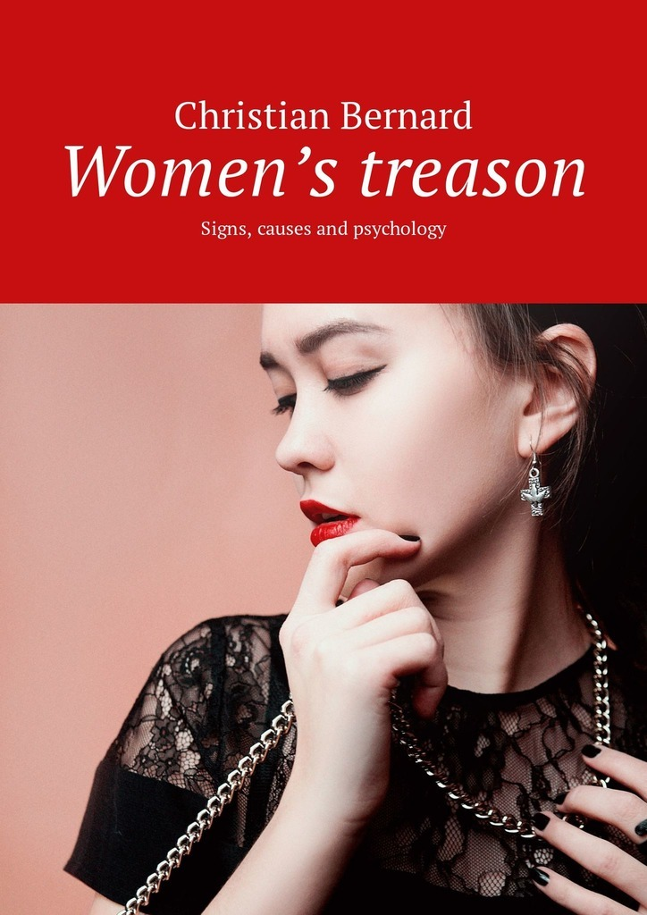 Christian Bernard Women's treason. Signs, causes and psychology christian bernard how to