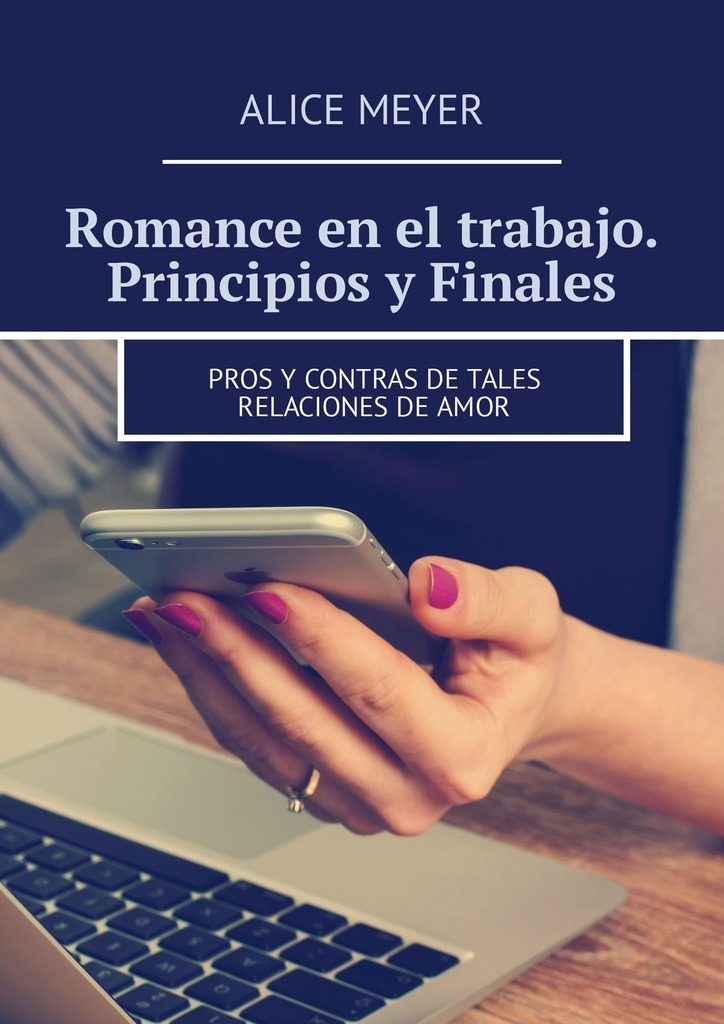 Alice Meyer Romance en el trabajo. Principios y Finales. Pros y contras de tales relacionesdeamor