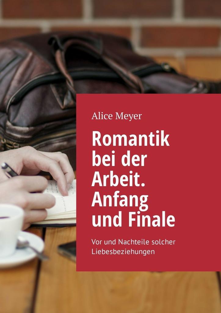 Alice Meyer Romantik bei der Arbeit. Anfang und Finale. Vor und Nachteile solcher Liebesbeziehungen bei site