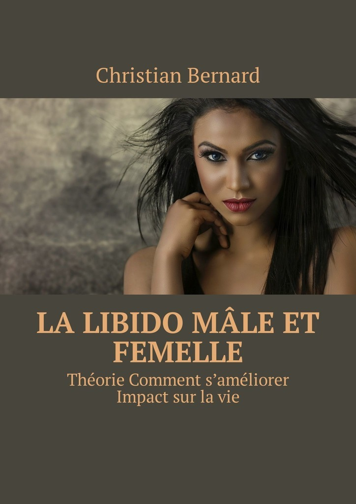 Christian Bernard La libido Mâle et femelle. Théorie Comment s'améliorer Impact sur lavie туфли quelle quelle 944645