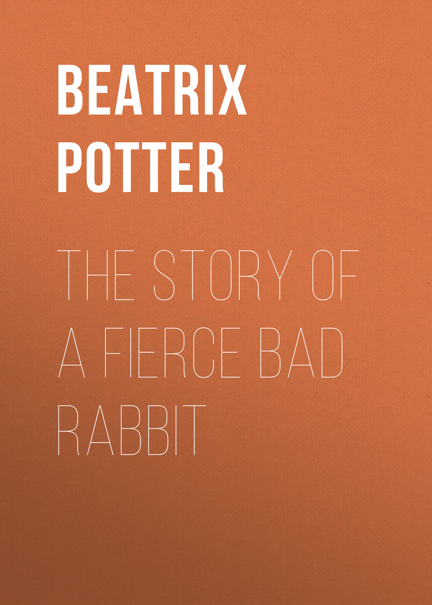 Беатрис Поттер The Story of a Fierce Bad Rabbit пальто alix story alix story mp002xw13vur