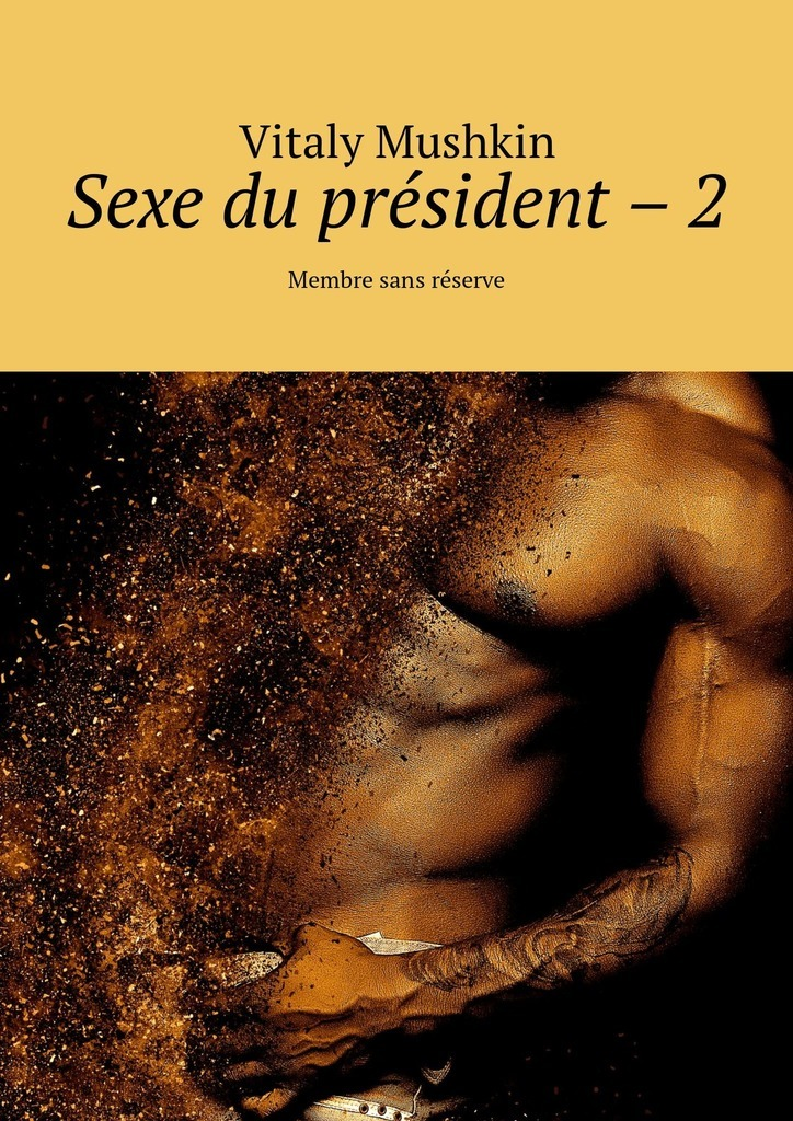 Vitaly Mushkin Sexe du président – 2. Membre sans réserve vitaly mushkin erotic stories top ten