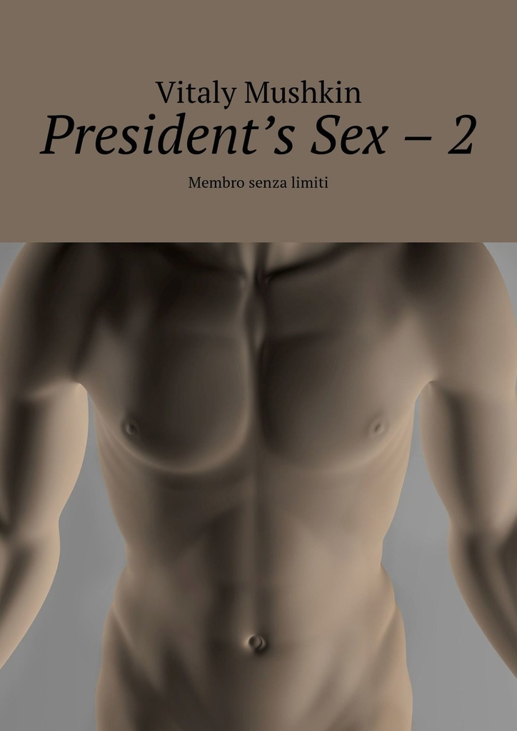 Vitaly Mushkin President's Sex – 2. Membro senza limiti vitaly mushkin erotic stories top ten