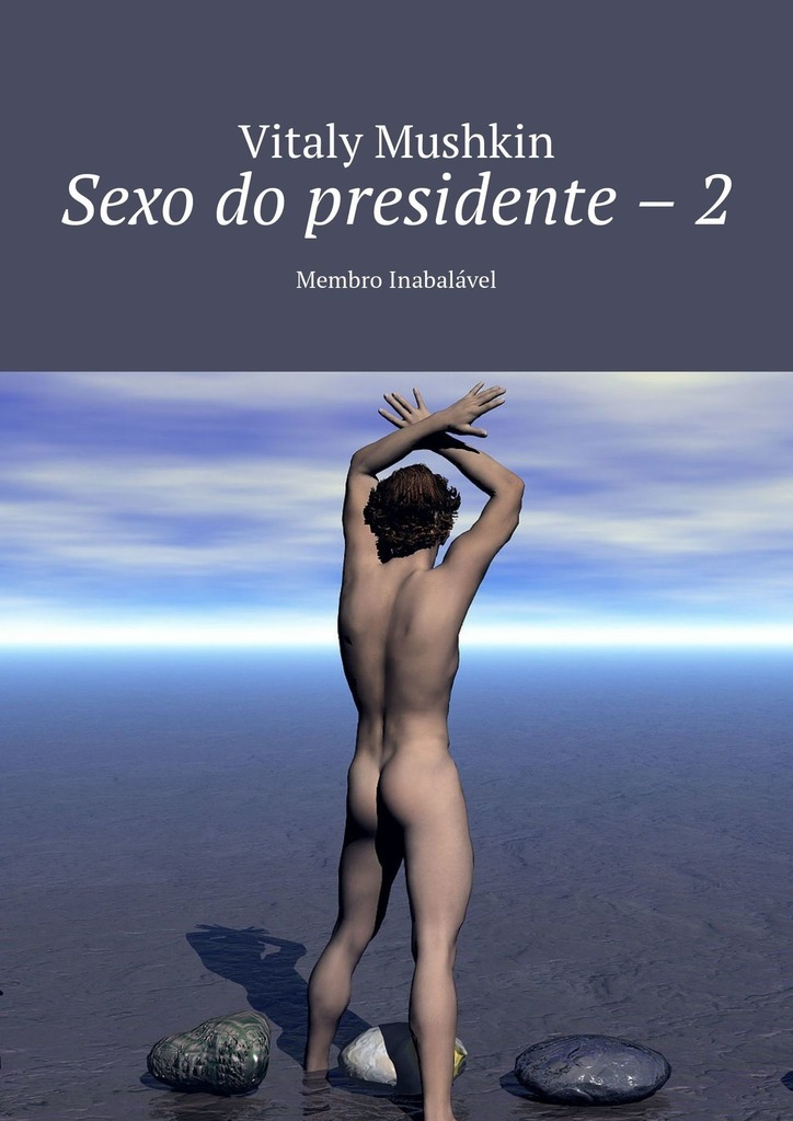 Vitaly Mushkin Sexo do presidente – 2. Membro Inabalável ISBN: 9785449328663 vitaly mushkin sexual slavery club alle erotischen fantasien