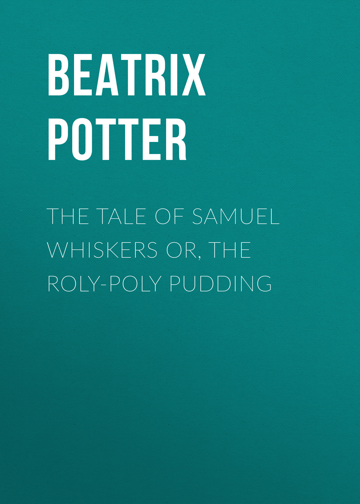 Беатрис Поттер The Tale of Samuel Whiskers or, The Roly-Poly Pudding пижамы roly poly комплект