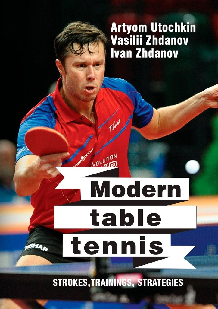 Artyom Utochkin Modern table tennis: strokes, trainings, strategies pro table tennis pingpong combo racket palio chop no 1 with kokutaku 119 and bomb mopha professional shakehand fl
