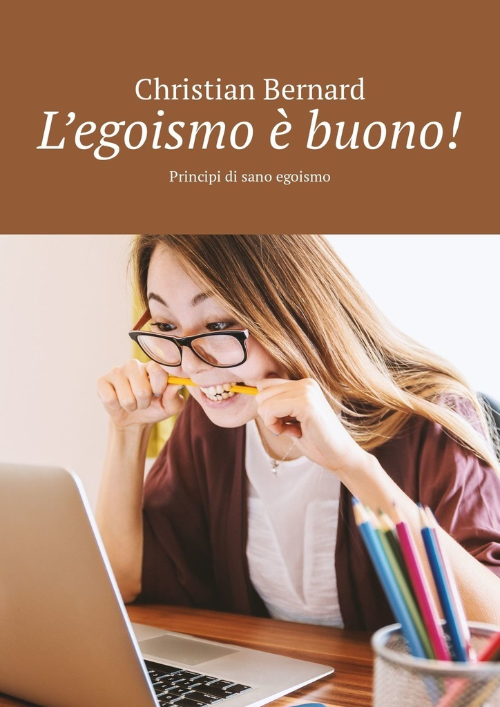все цены на Christian Bernard L'egoismo è buono! Principi di sano egoismo онлайн