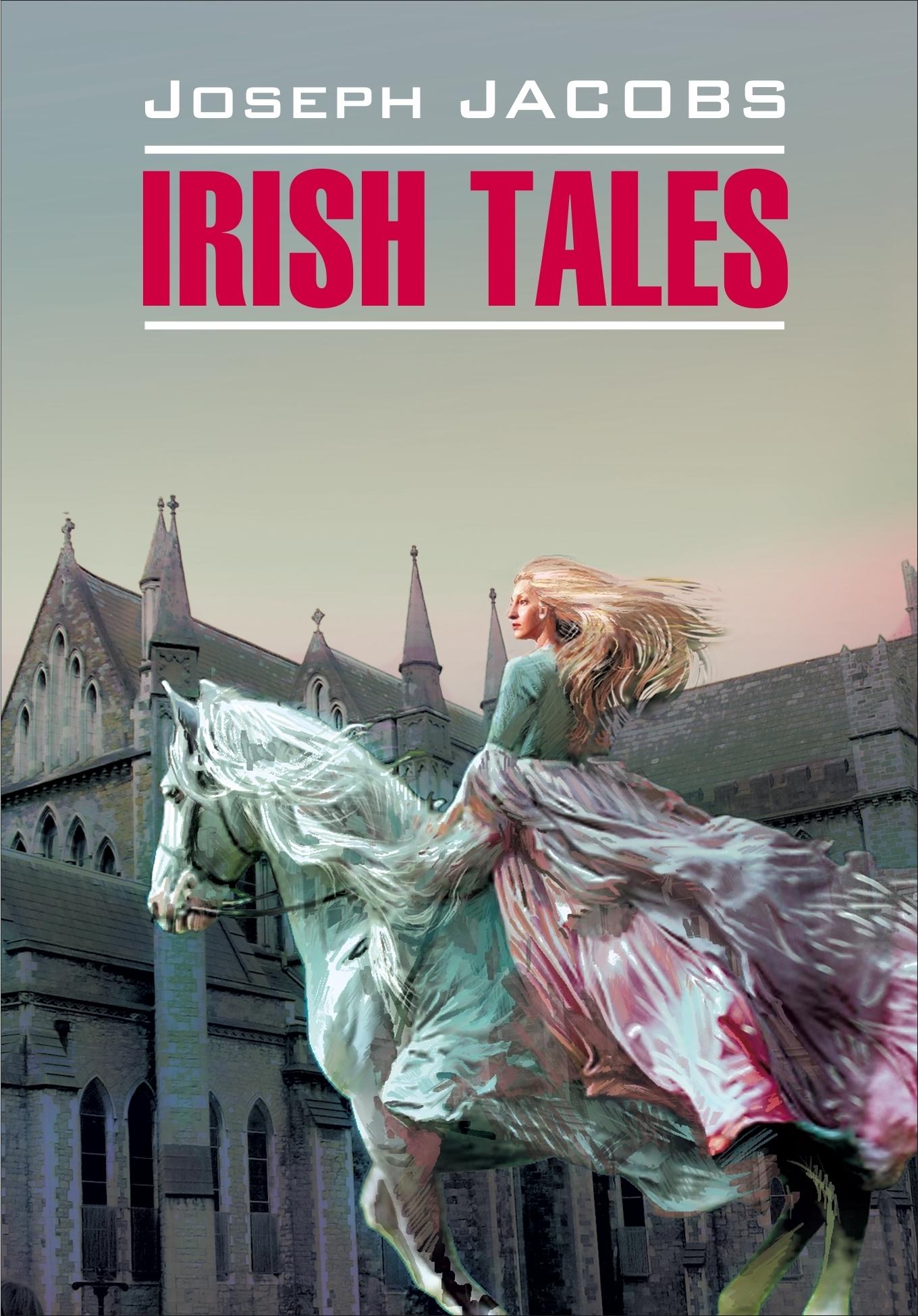 Irish Tales / Ирландские сказки. Книга для чтения на английском языке