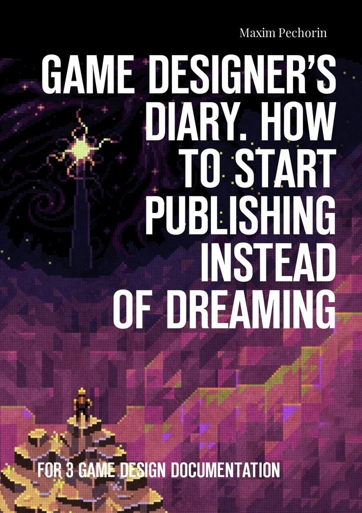 Maxim Pechorin Game Designer's Diary. How to start publishing instead of dreaming. For 3 game design documentation 50pcs lot on5412