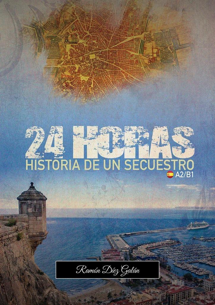 Ramon Diez Galan 24 Horas, historia de un secuestro la ciudad