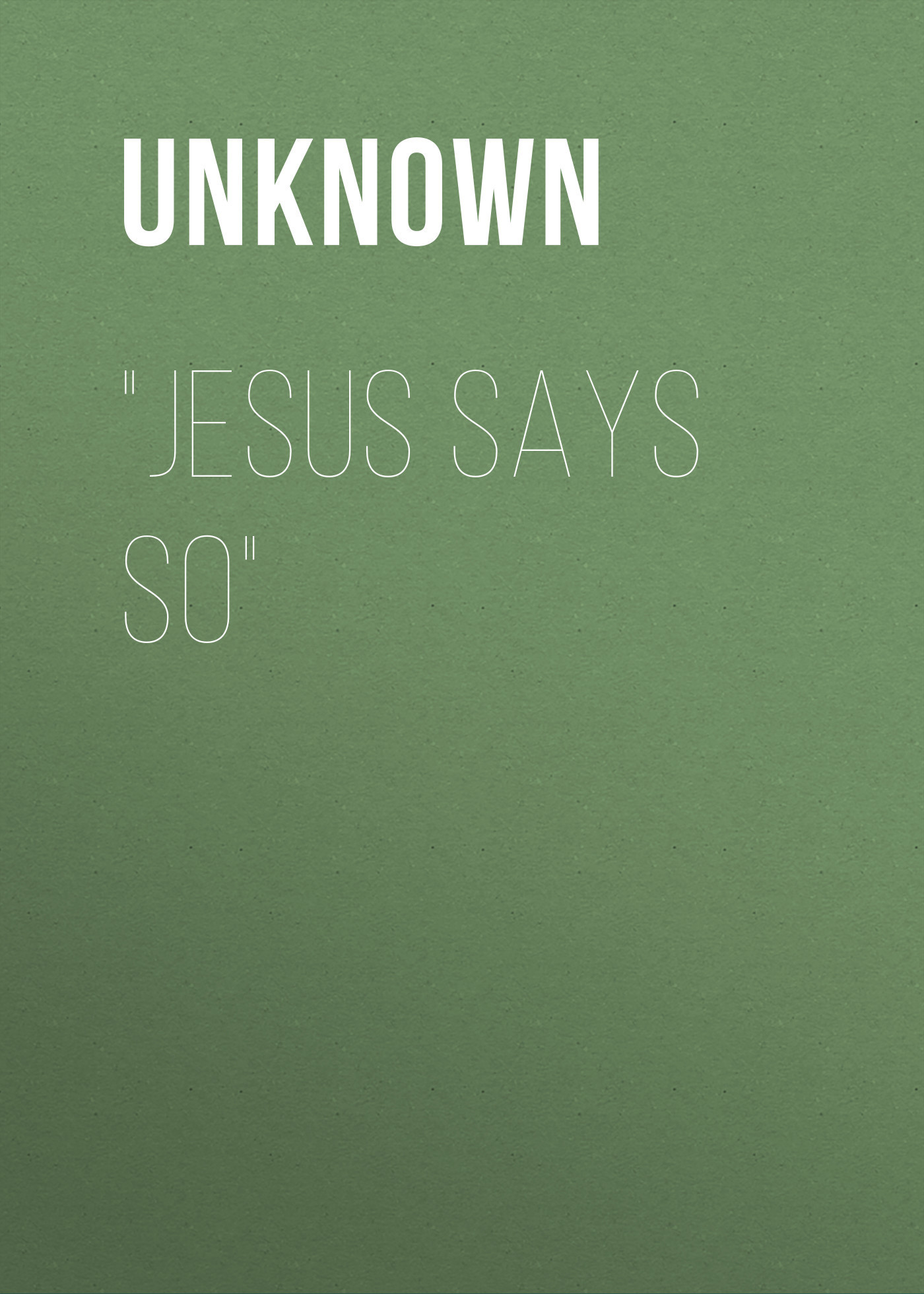 Jesus Says So