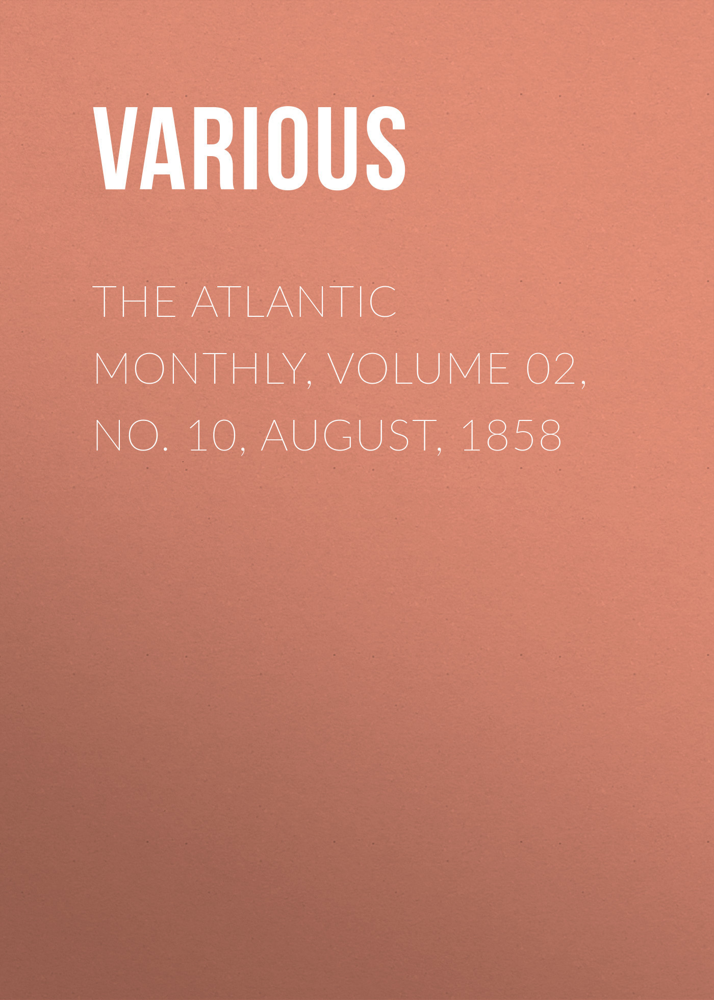 The Atlantic Monthly, Volume 02, No. 10, August, 1858