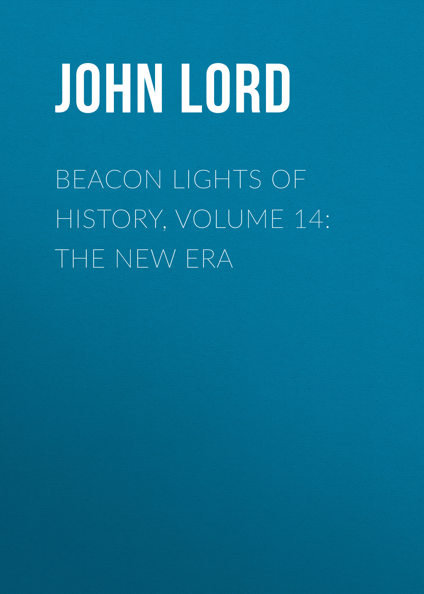 John Lord Beacon Lights of History, Volume 14: The New Era кольца nina ricci nr 702030201080 page 6