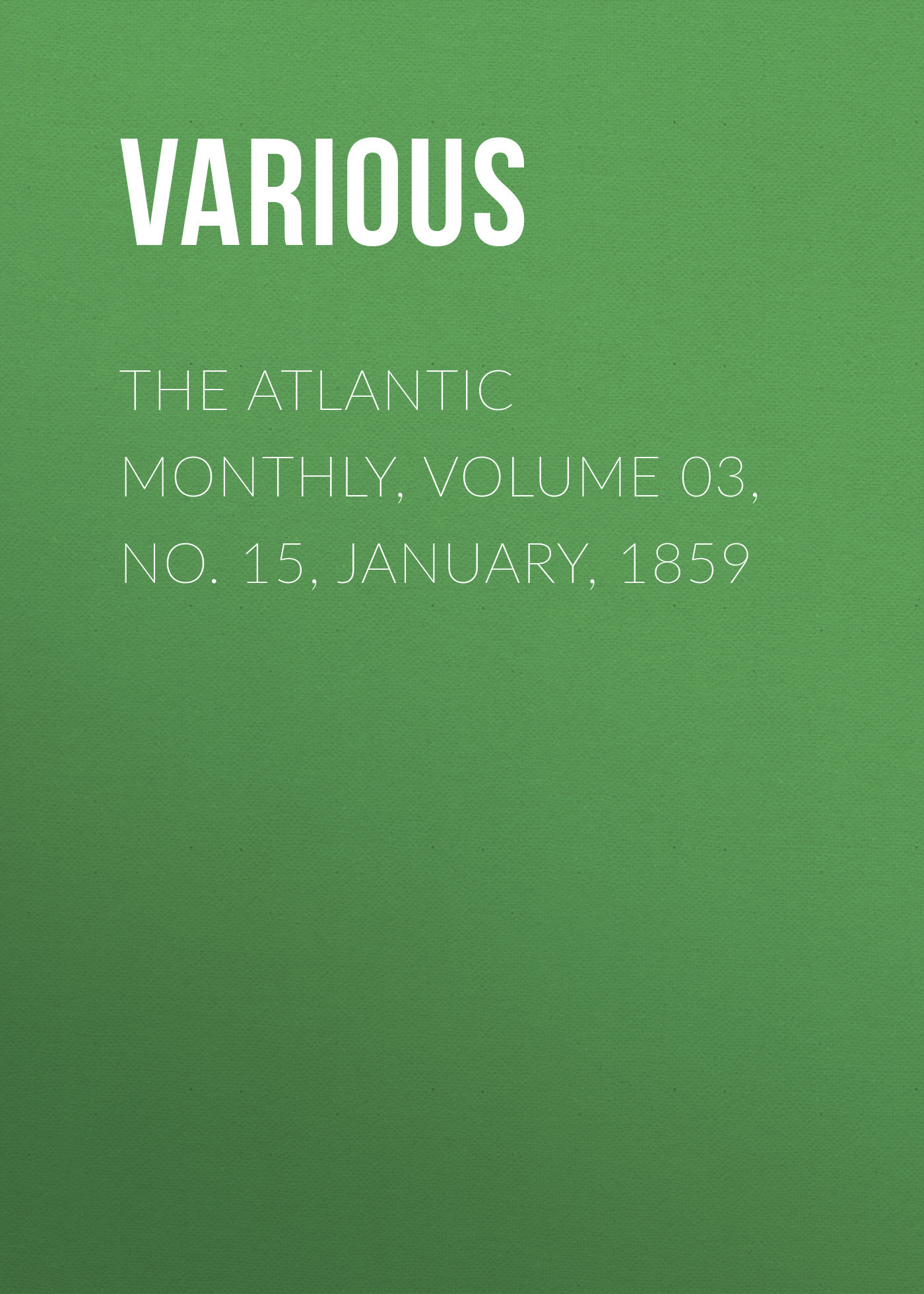 The Atlantic Monthly, Volume 03, No. 15, January, 1859