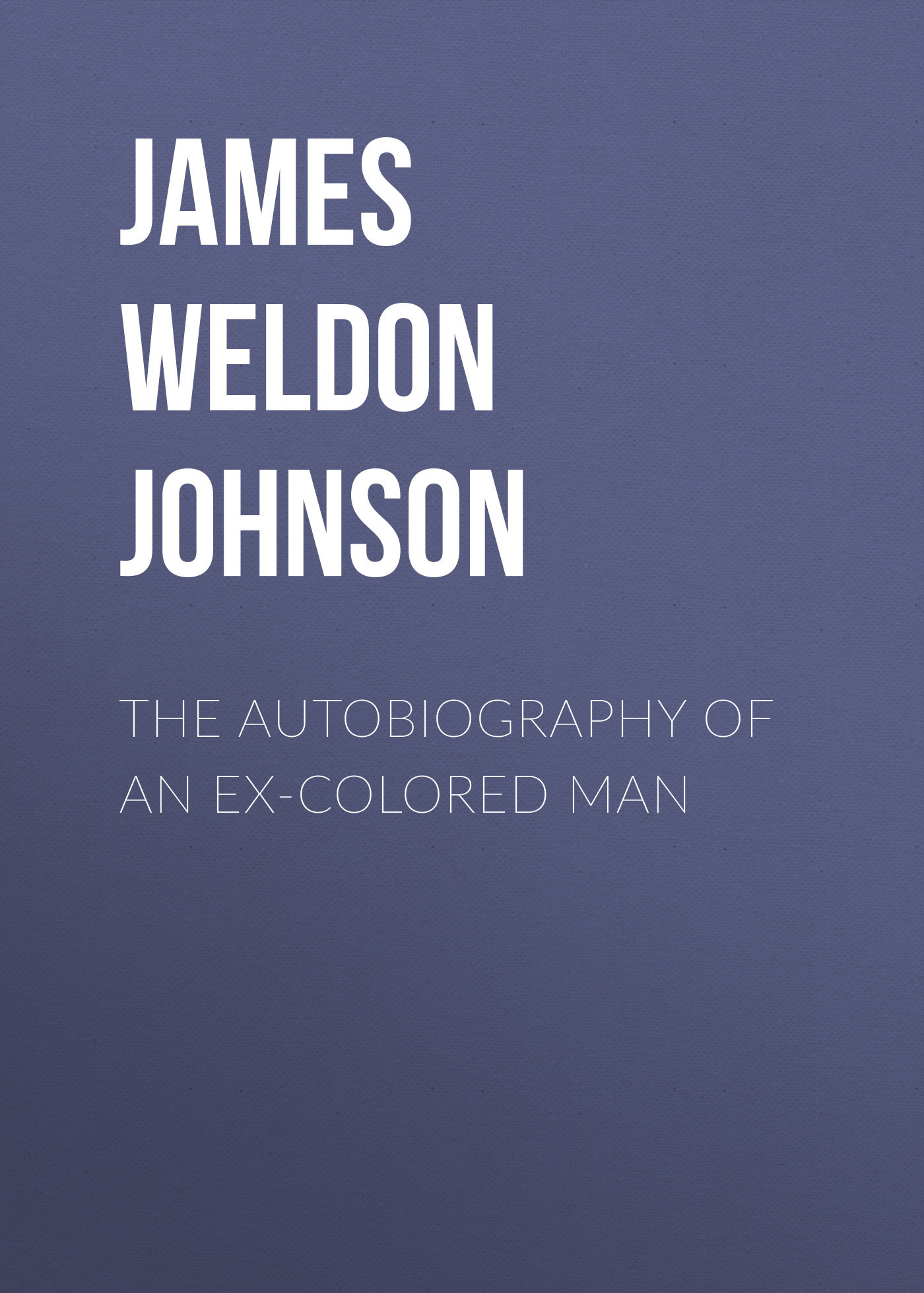James Weldon Johnson The Autobiography of an Ex-Colored Man ex the