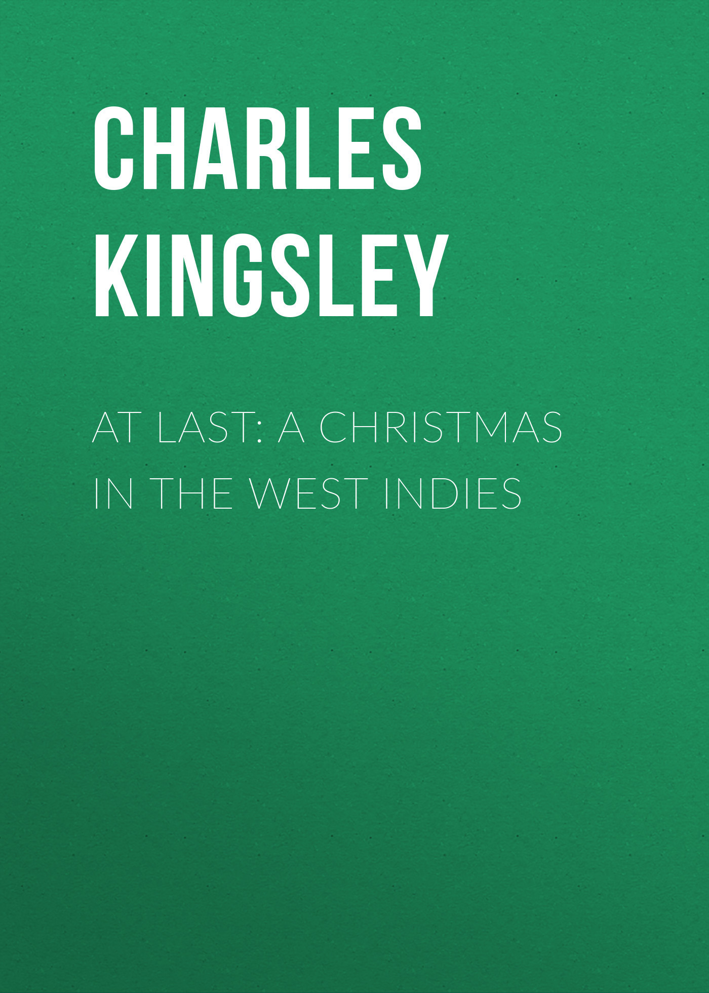 Charles Kingsley At Last: A Christmas in the West Indies