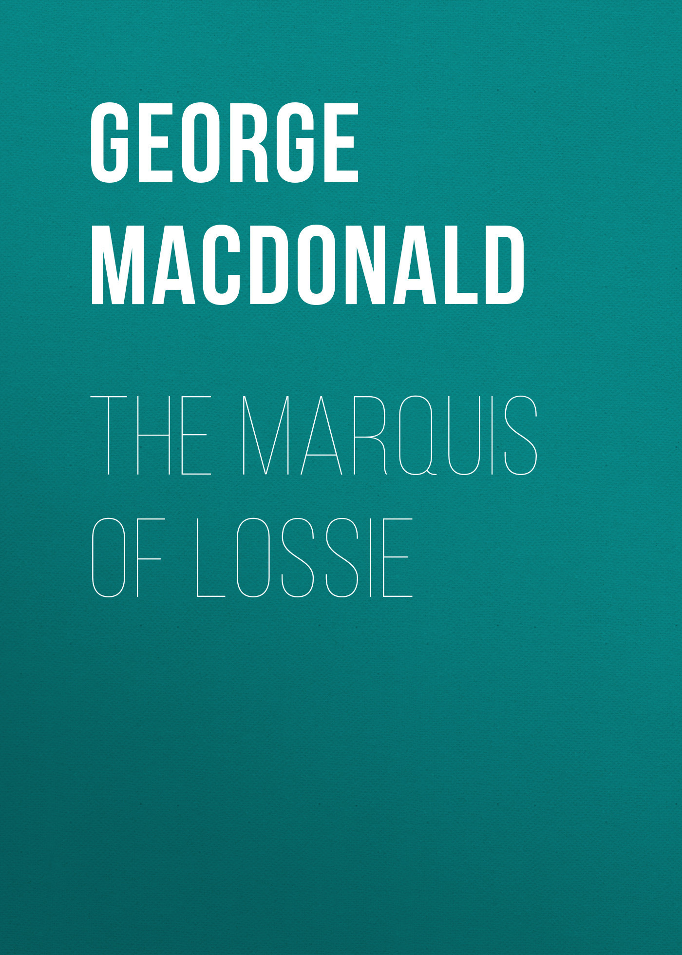 George MacDonald The Marquis of Lossie