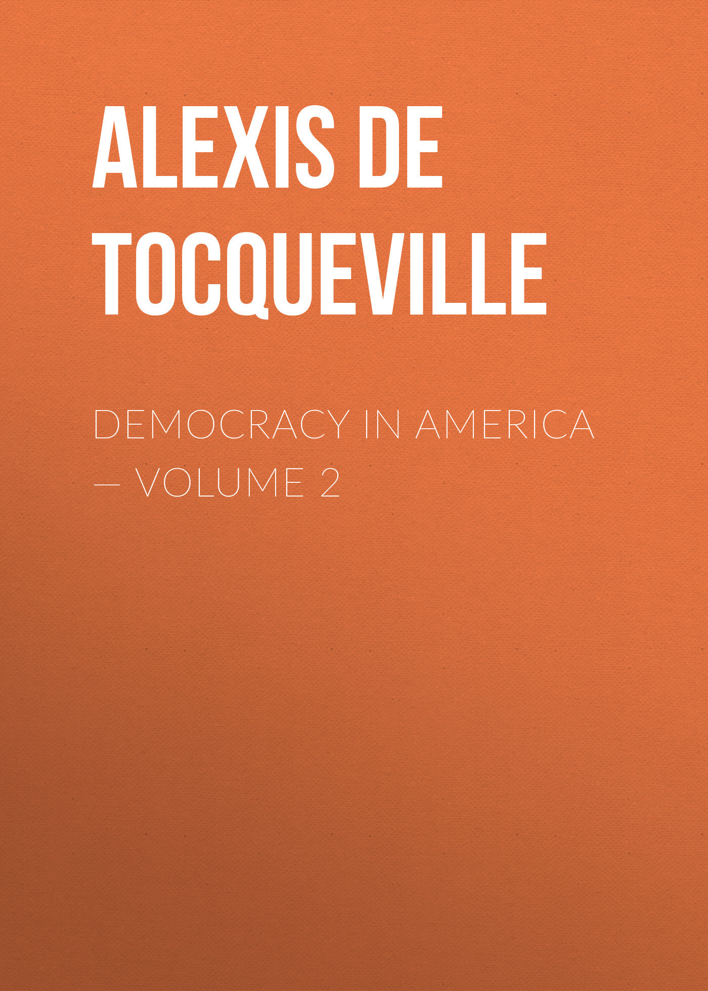 Alexis de Tocqueville Democracy in America — Volume 2 schutter helder de global democracy and exclusion