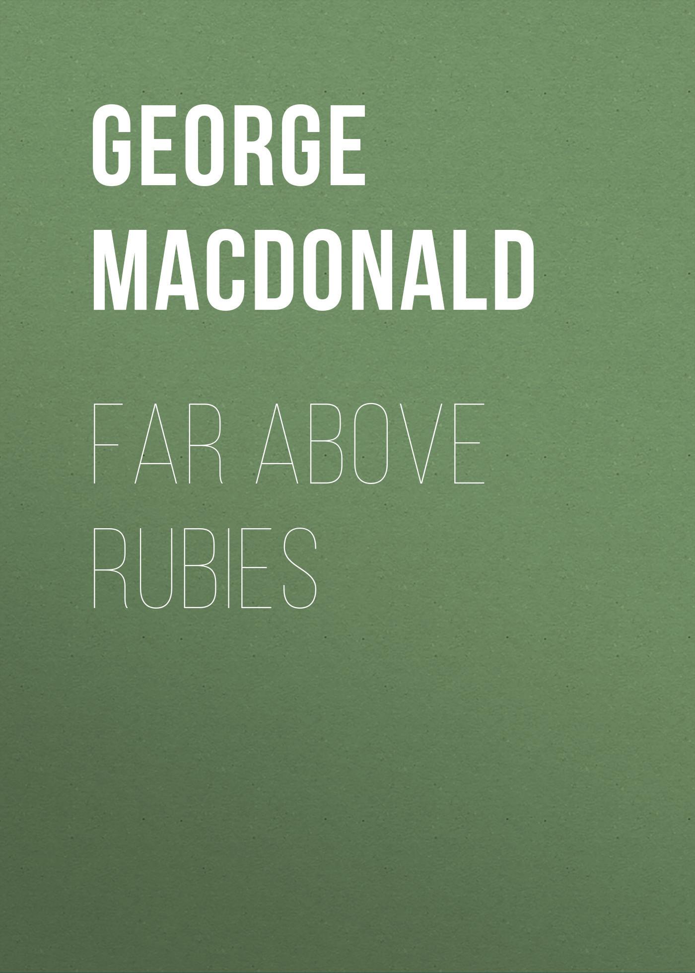 George MacDonald Far Above Rubies