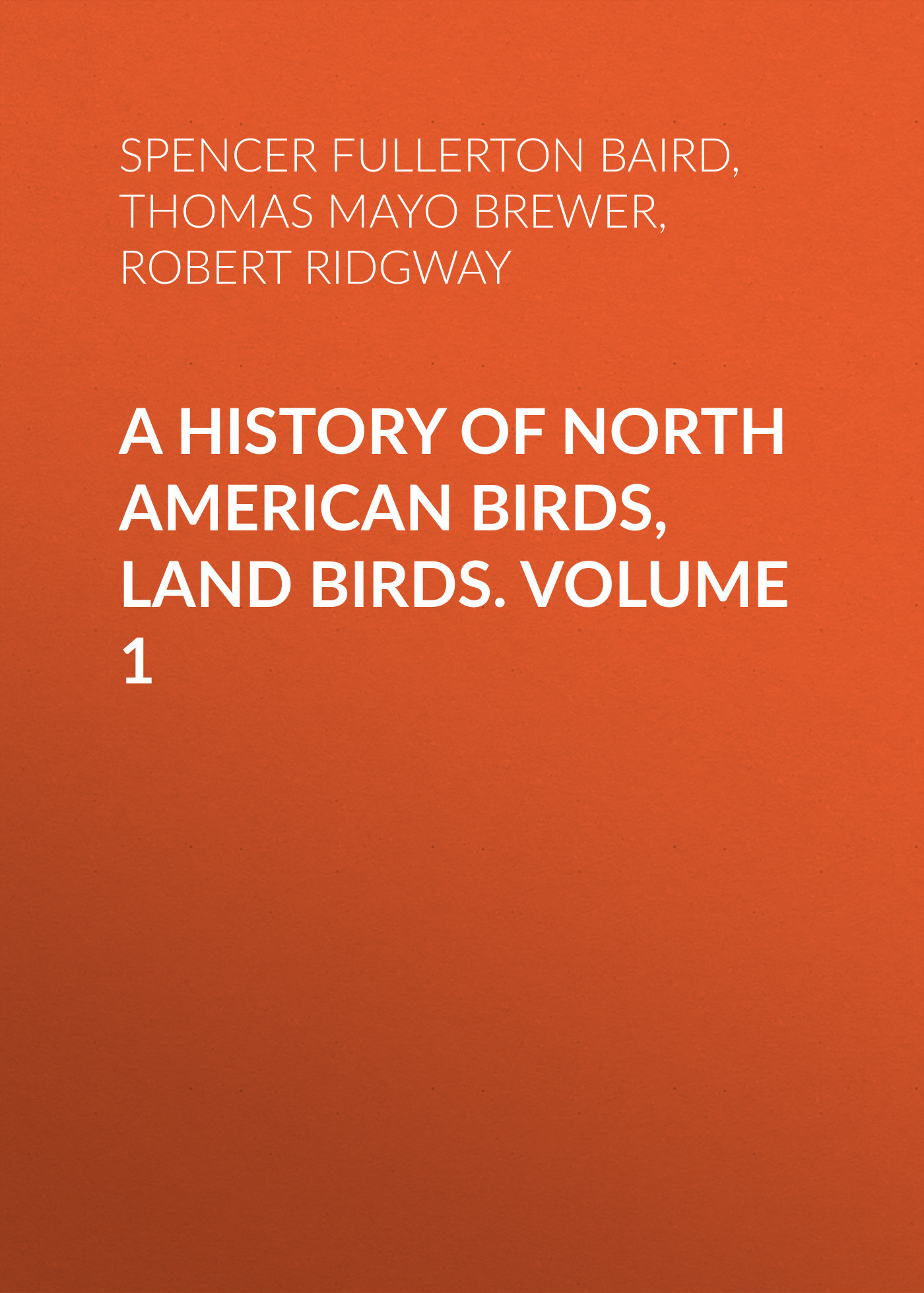 A History of North American Birds, Land Birds. Volume 1