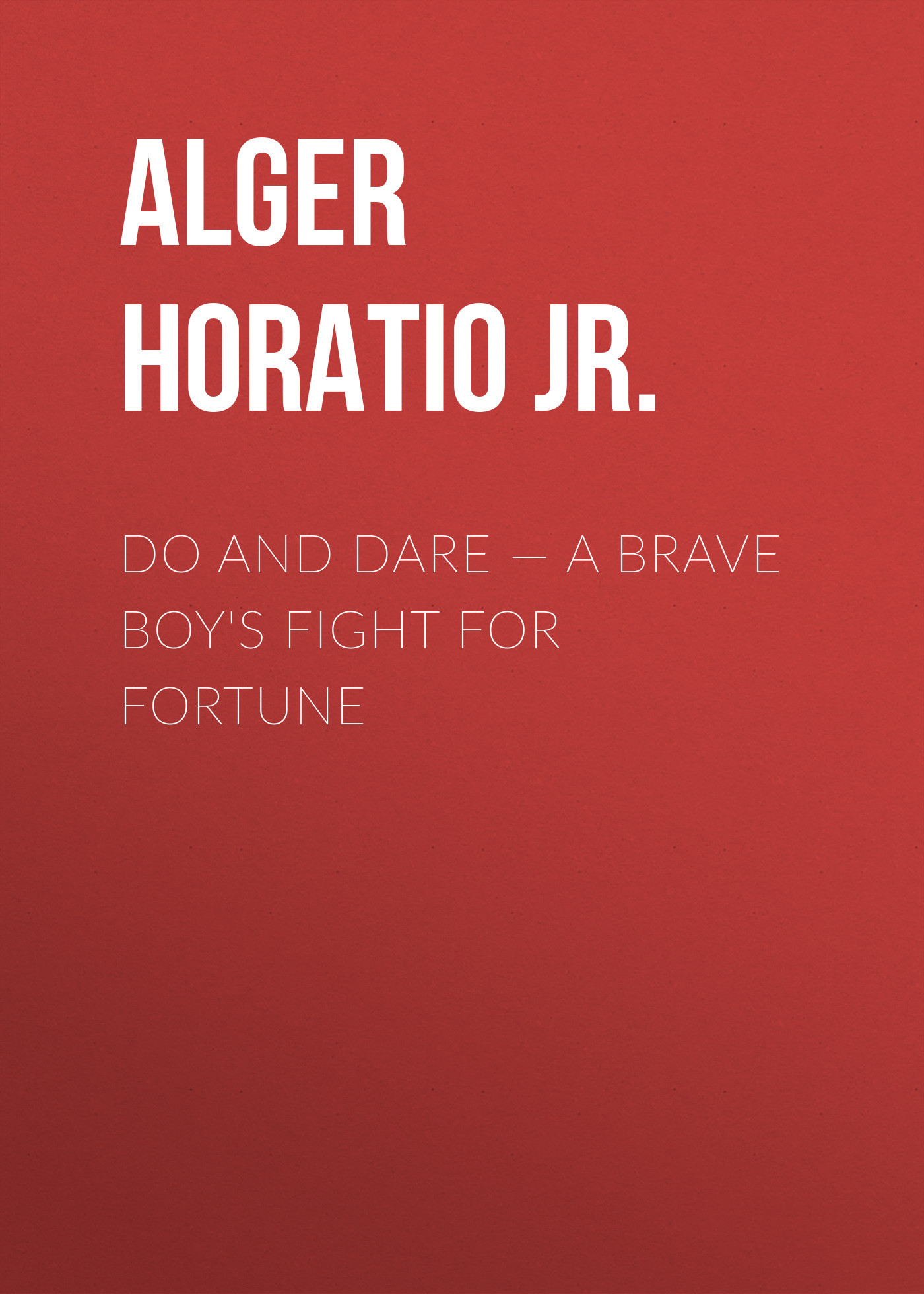 Do and Dare — a Brave Boy's Fight for Fortune