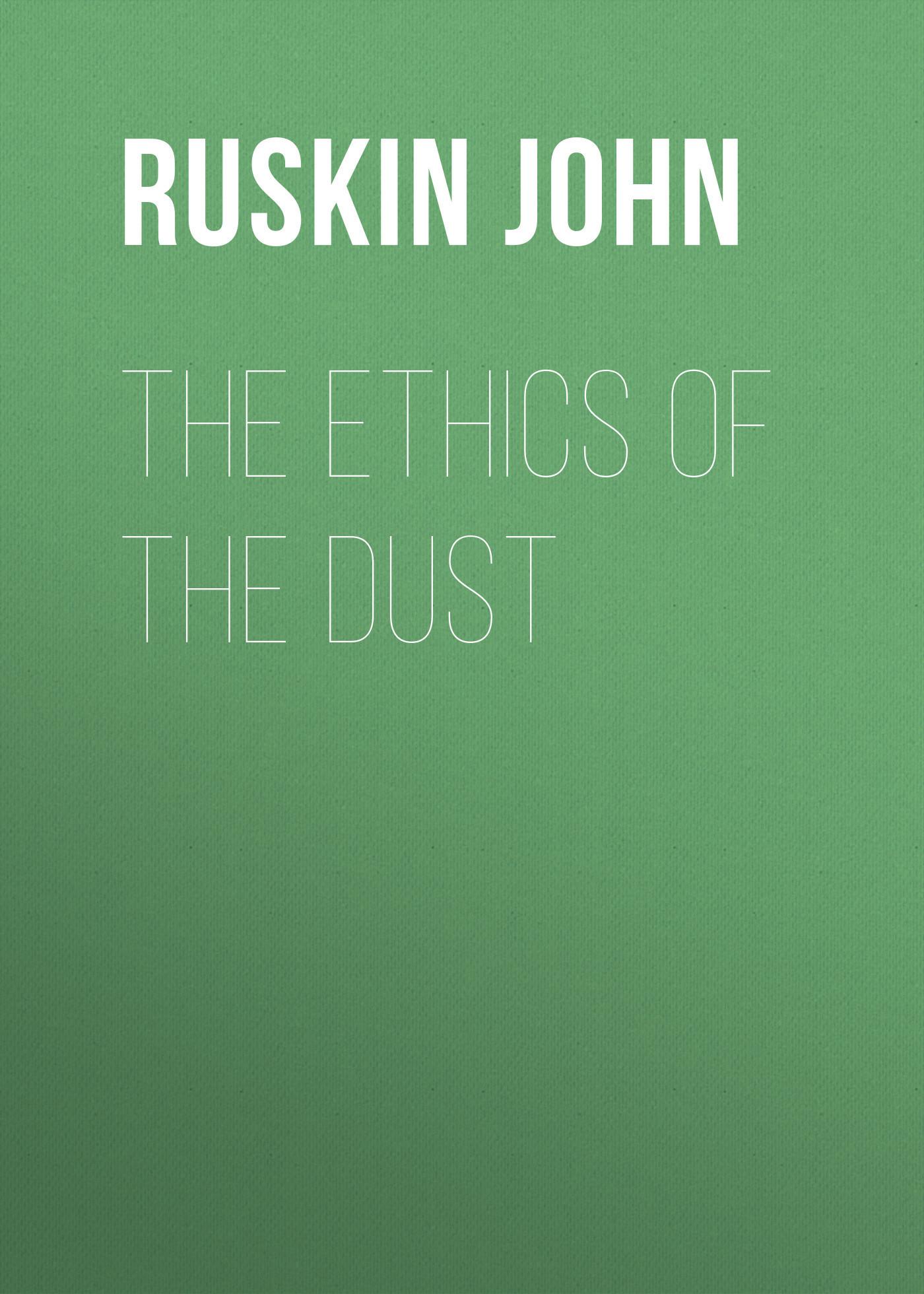 Ruskin John The Ethics of the Dust appreciative ethics