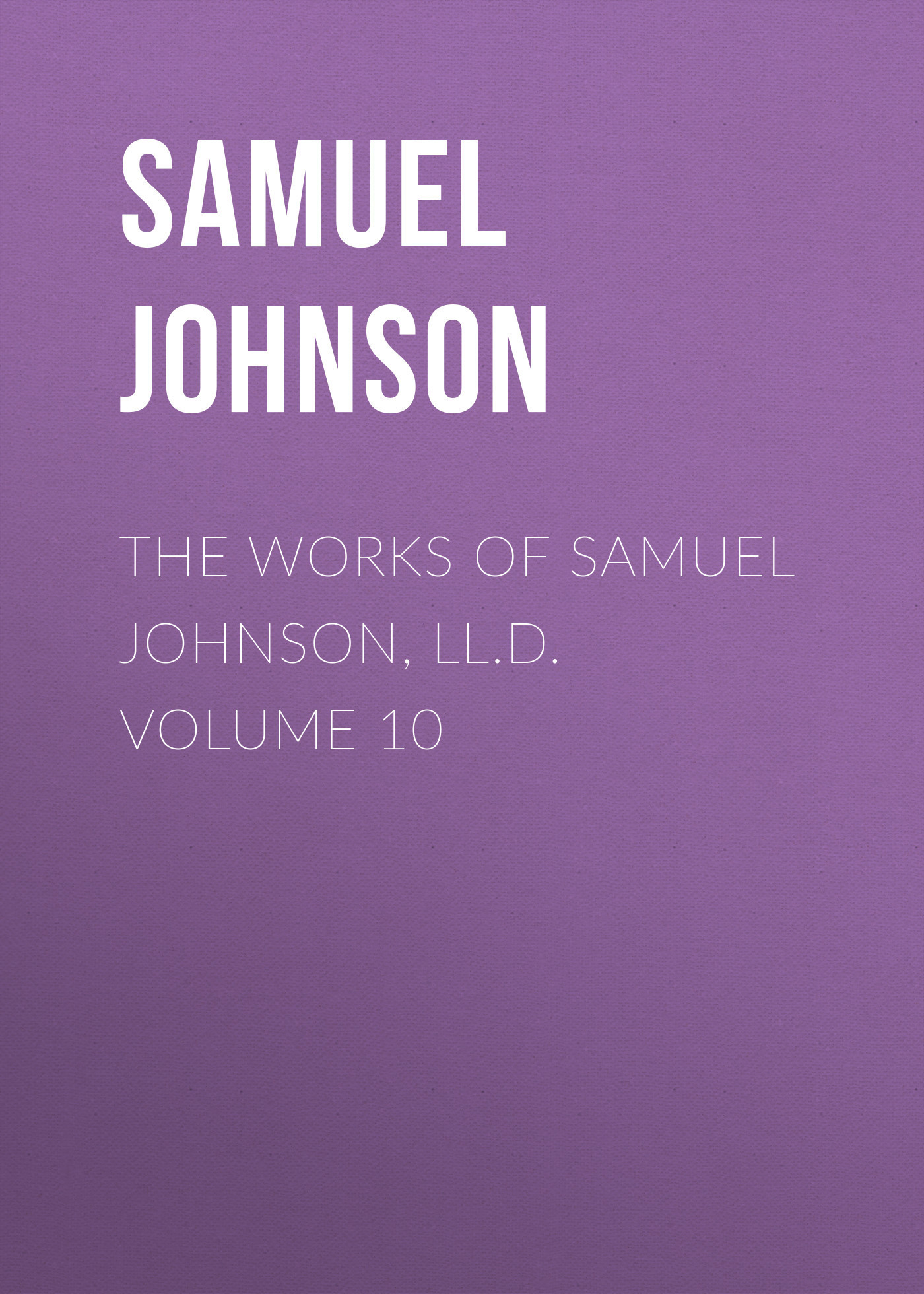 Samuel Johnson The Works of Samuel Johnson, LL.D. Volume 10 sir samuel samuel sir vize pli o