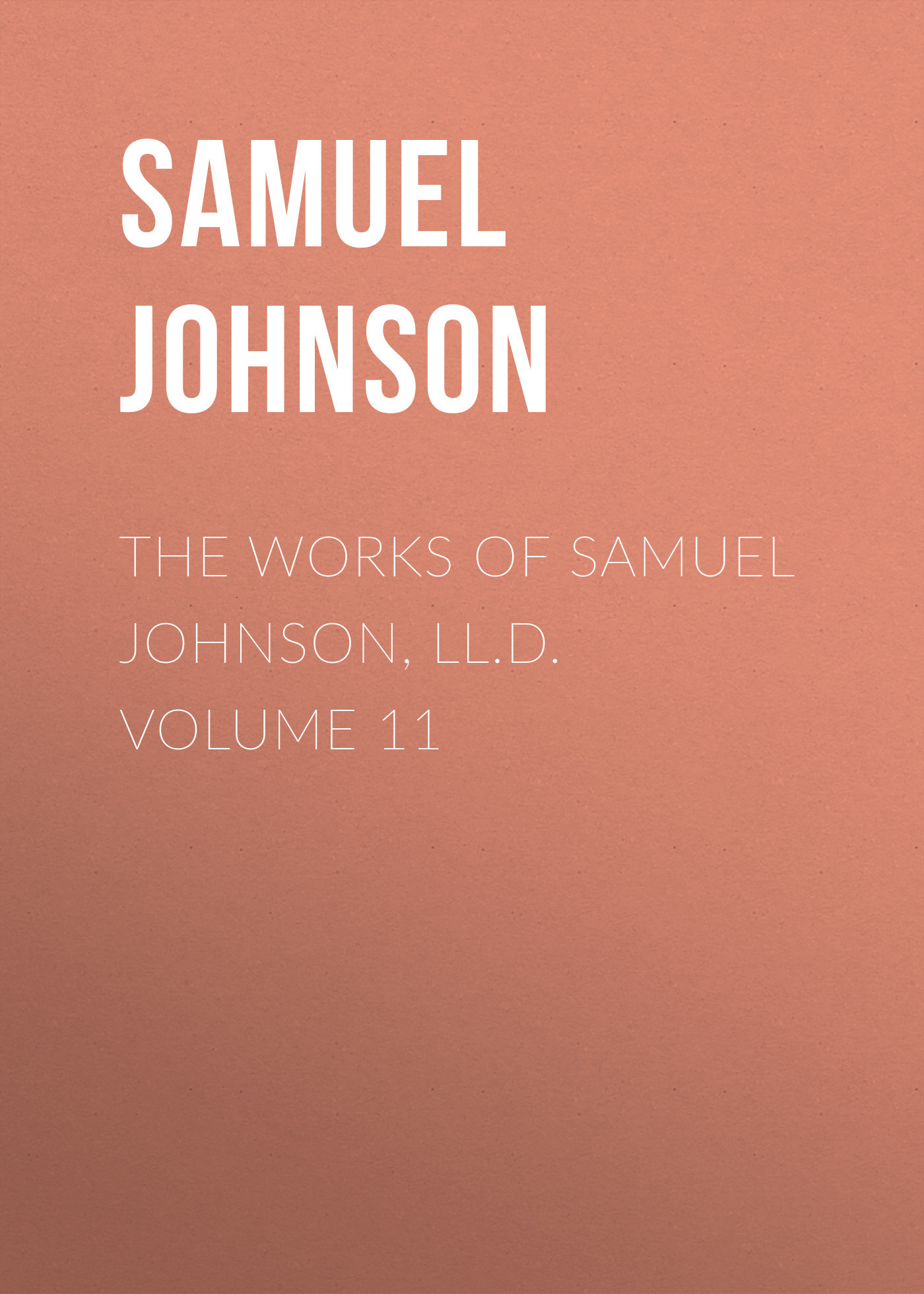 Samuel Johnson The Works of Samuel Johnson, LL.D. Volume 11 sir samuel samuel sir vize pli o