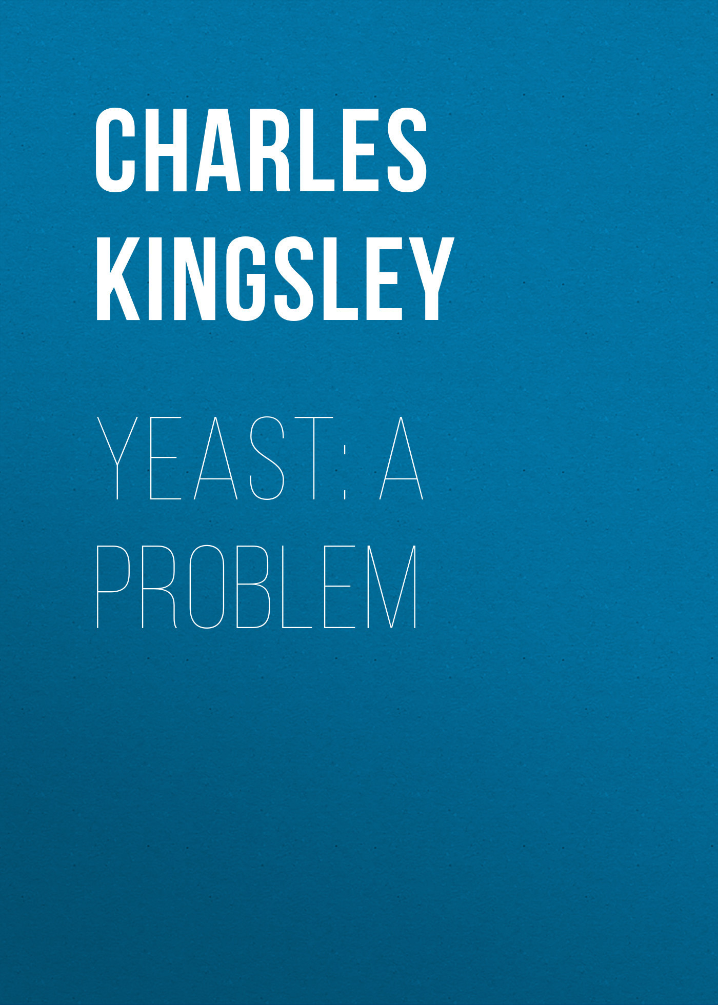 Charles Kingsley Yeast: a Problem jamaica jamaica no problem