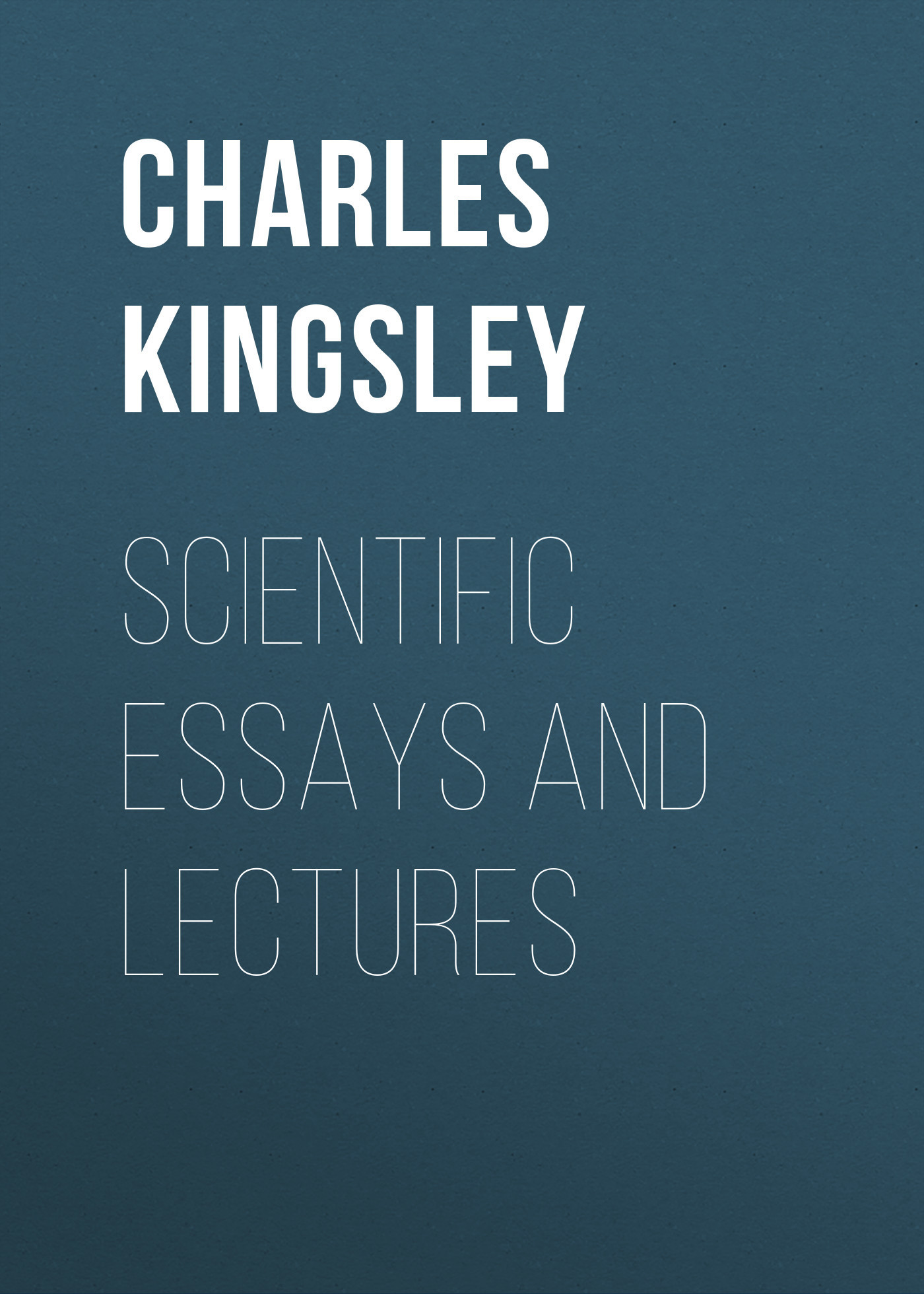 где купить Charles Kingsley Scientific Essays and Lectures дешево